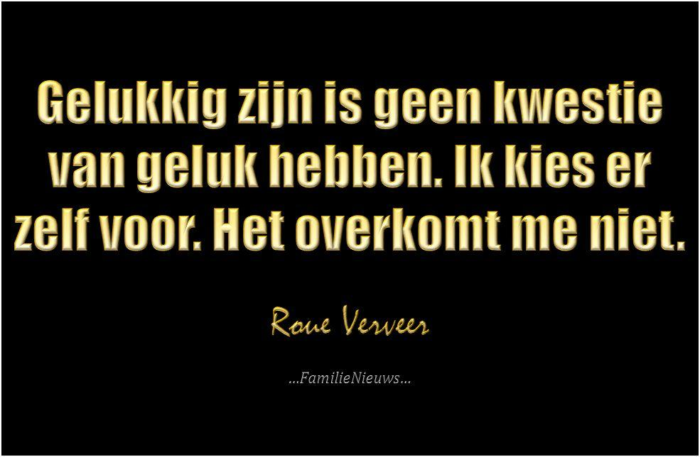 Wijze quote van Roue Verveer over geluk. Uiteindelijk heb je zelf de keuze hoe je in het leven staat. Onafhankelijk van de situatie.